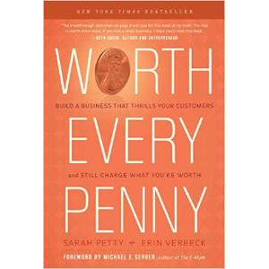 Worth Every Penny: Build a Business That Thrills Your Customers and Still Charge What You're Worth by Erin Verbeck