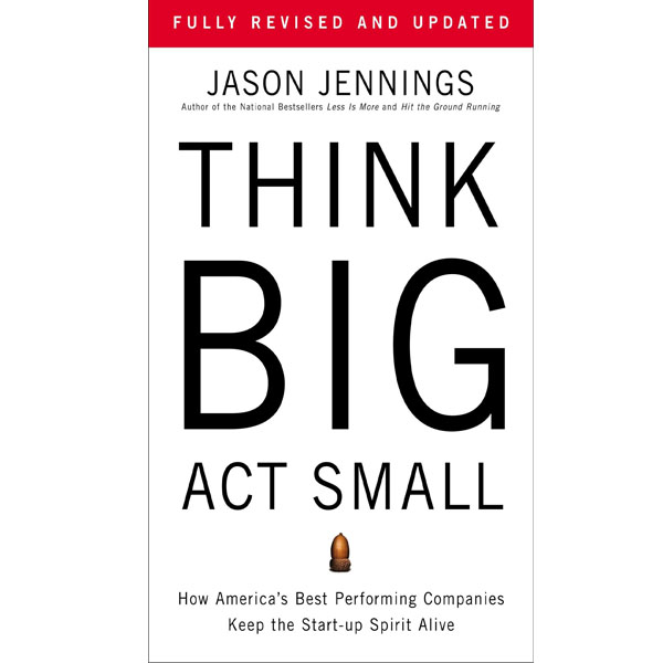 Think Big, Act Small: How America's Best Performing Companies Keep the Start-up Spirit Alive (RENT)